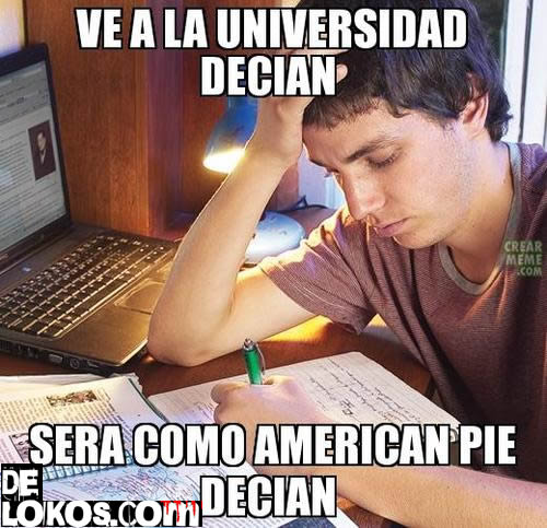 ve a la universidad decian