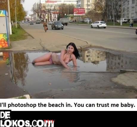 Tranquila haré photoshop y saldrás en la playa, confía en mí cariño